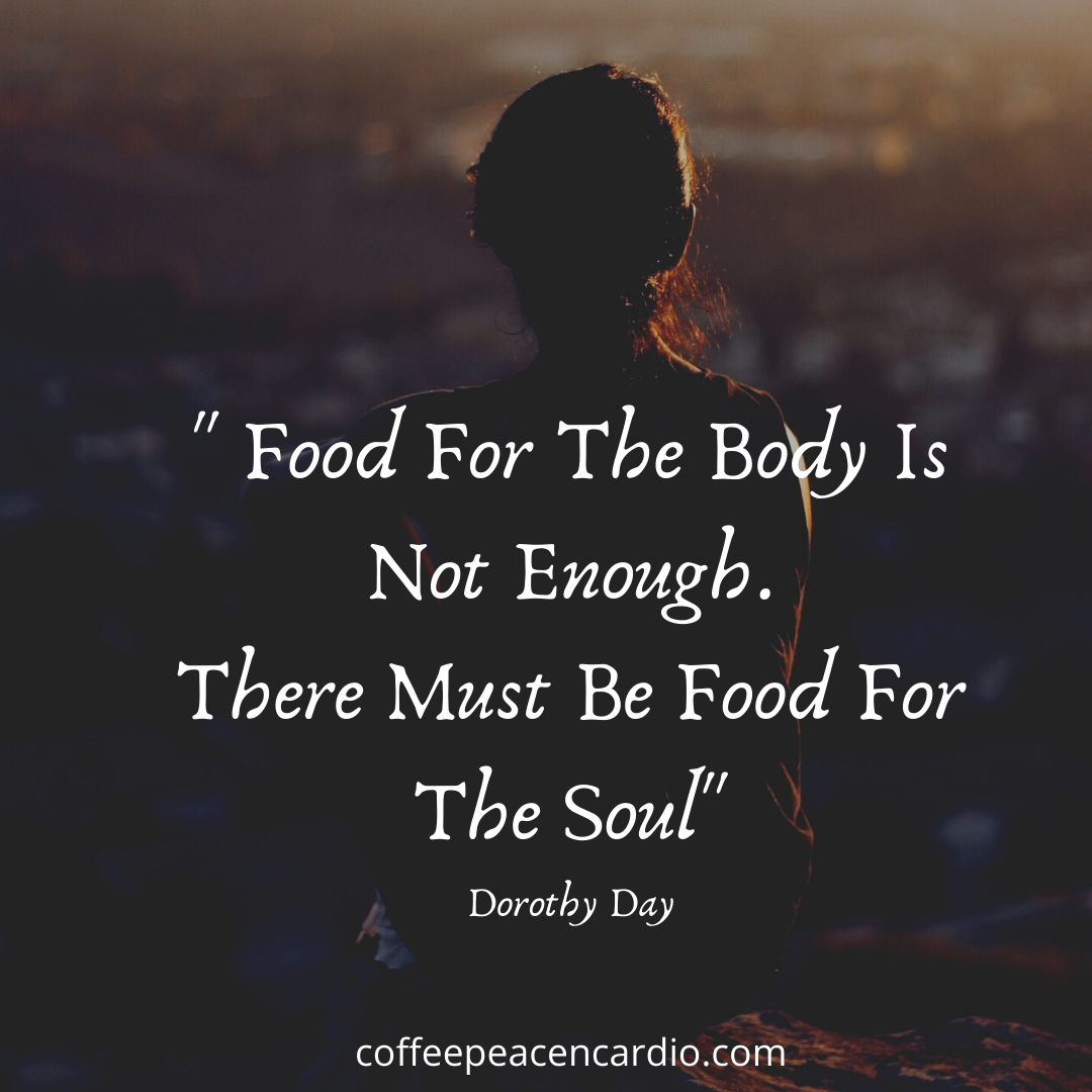 _ Food For The Body Is Not Enough. There Must Be Food For The Soul_ Dorothy Day